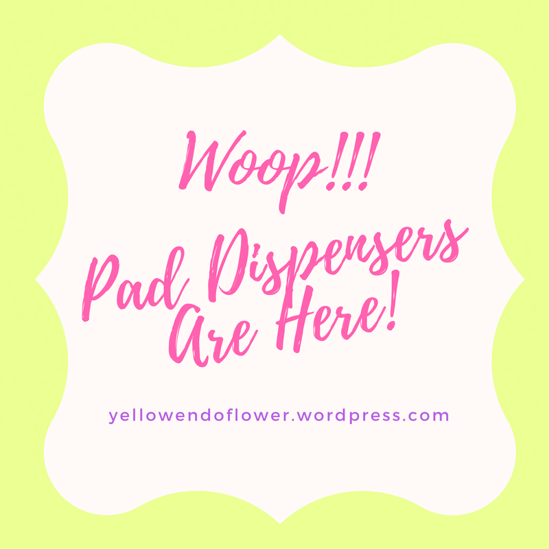 PAD DISPENSERS ARE HERE