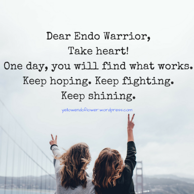 DEAR eNDO wARRIOR,ONE DAY YOU WILL FIND WHAT WORKS!